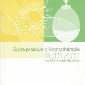 Guide pratique d'Aromathérapie LA DIFFUSION